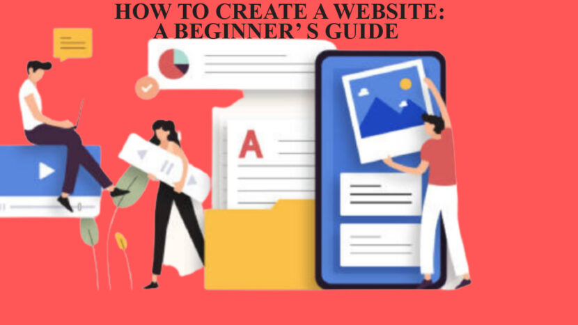HOW TO CREATE A WEBSITE : A BEGINNER' S GUIDE