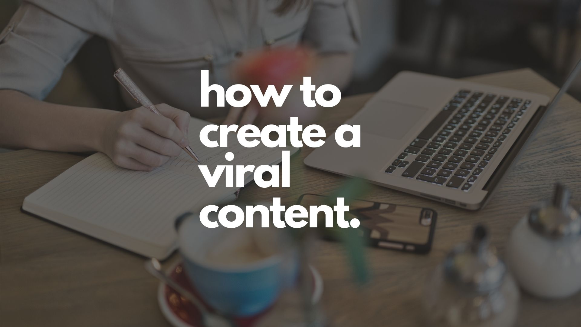How To Create A Viral Content
